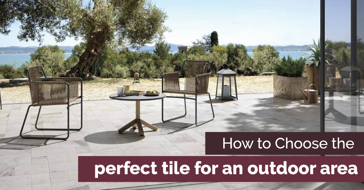 How to choose the perfect tile for an outdoor area why Perfect tiles