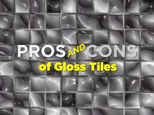 Pros and Cons of Gloss Tiles