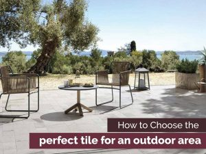 How to Choose the Perfect Tile for an Outdoor Area