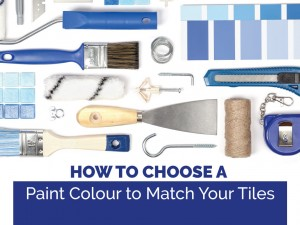 How to Choose a Paint Colour to Match Your Tiles