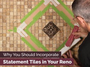 Why You Should Incorporate Statement Tiles in Your Reno